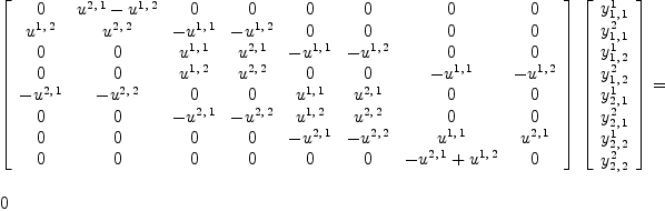 \label{eq25}\begin{array}{@{}l} \displaystyle {{\left[  \begin{array}{cccccccc} 0 &{{u^{2, \: 1}}-{u^{1, \: 2}}}& 0 & 0 & 0 & 0 & 0 & 0  \ {u^{1, \: 2}}&{u^{2, \: 2}}& -{u^{1, \: 1}}& -{u^{1, \: 2}}& 0 & 0 & 0 & 0  \ 0 & 0 &{u^{1, \: 1}}&{u^{2, \: 1}}& -{u^{1, \: 1}}& -{u^{1, \: 2}}& 0 & 0  \ 0 & 0 &{u^{1, \: 2}}&{u^{2, \: 2}}& 0 & 0 & -{u^{1, \: 1}}& -{u^{1, \: 2}} \ -{u^{2, \: 1}}& -{u^{2, \: 2}}& 0 & 0 &{u^{1, \: 1}}&{u^{2, \: 1}}& 0 & 0  \ 0 & 0 & -{u^{2, \: 1}}& -{u^{2, \: 2}}&{u^{1, \: 2}}&{u^{2, \: 2}}& 0 & 0  \ 0 & 0 & 0 & 0 & -{u^{2, \: 1}}& -{u^{2, \: 2}}&{u^{1, \: 1}}&{u^{2, \: 1}} \ 0 & 0 & 0 & 0 & 0 & 0 &{-{u^{2, \: 1}}+{u^{1, \: 2}}}& 0