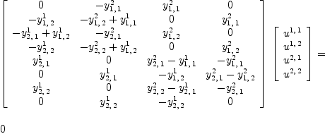 \label{eq35}\begin{array}{@{}l} \displaystyle {{\left[  \begin{array}{cccc} 0 & -{y_{1, \: 1}^{2}}&{y_{1, \: 1}^{2}}& 0  \ -{y_{1, \: 2}^{1}}&{-{y_{1, \: 2}^{2}}+{y_{1, \: 1}^{1}}}& 0 &{y_{1, \: 1}^{2}} \ {-{y_{2, \: 1}^{1}}+{y_{1, \: 2}^{1}}}& -{y_{2, \: 1}^{2}}&{y_{1, \: 2}^{2}}& 0  \ -{y_{2, \: 2}^{1}}&{-{y_{2, \: 2}^{2}}+{y_{1, \: 2}^{1}}}& 0 &{y_{1, \: 2}^{2}} \ {y_{2, \: 1}^{1}}& 0 &{{y_{2, \: 1}^{2}}-{y_{1, \: 1}^{1}}}& -{y_{1, \: 1}^{2}} \ 0 &{y_{2, \: 1}^{1}}& -{y_{1, \: 2}^{1}}&{{y_{2, \: 1}^{2}}-{y_{1, \: 2}^{2}}} \ {y_{2, \: 2}^{1}}& 0 &{{y_{2, \: 2}^{2}}-{y_{2, \: 1}^{1}}}& -{y_{2, \: 1}^{2}} \ 0 &{y_{2, \: 2}^{1}}& -{y_{2, \: 2}^{1}}& 0